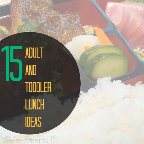 adult and toddler lunch ideas