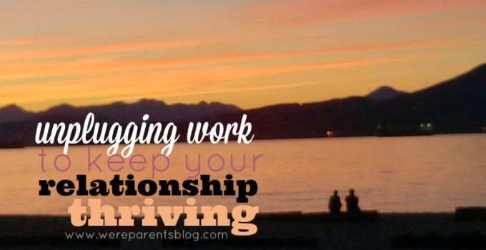 Unplugging Work to Keep Your Relationship Thriving