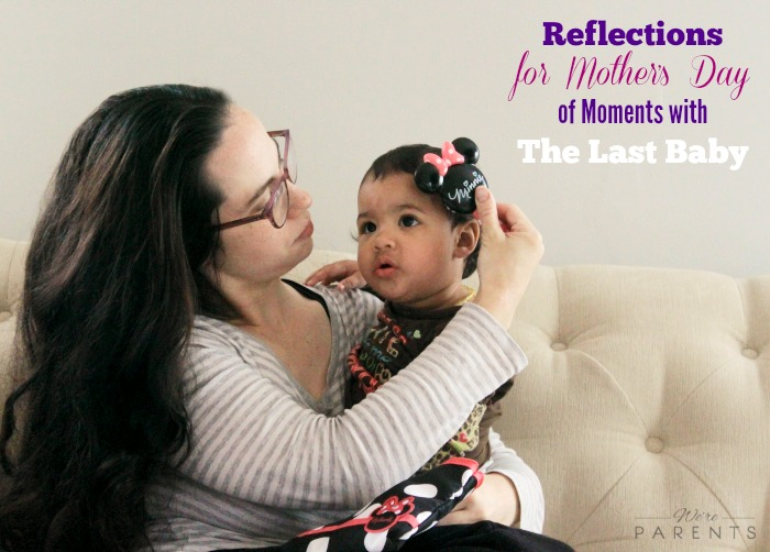 reflections for mother's day of moments with the last baby
