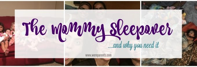 The Mommy Sleepover – Why You Need It