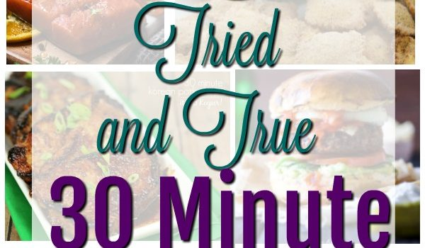 20+ Tried and True 30 Minute Meals
